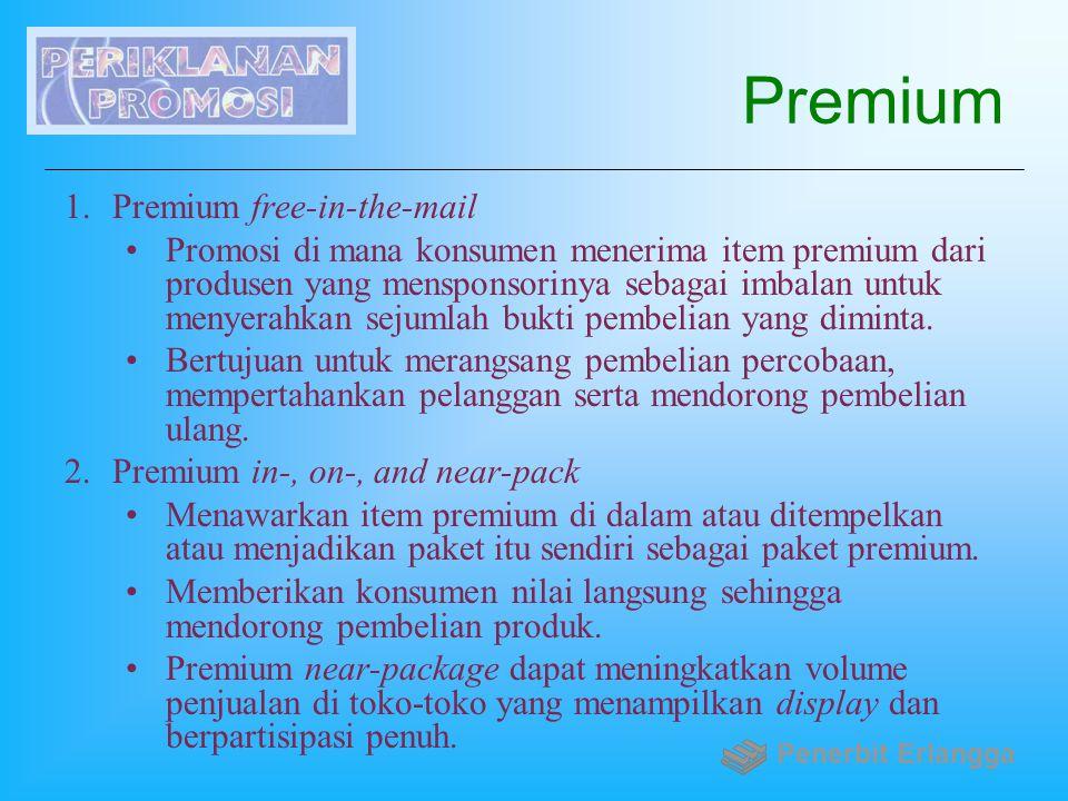 Premium 1.Premium free-in-the-mail Promosi di mana konsumen menerima item premium dari produsen yang mensponsorinya sebagai imbalan untuk menyerahkan