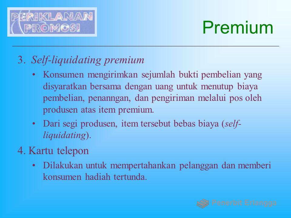 Premium 3. Self-liquidating premium Konsumen mengirimkan sejumlah bukti pembelian yang disyaratkan bersama dengan uang untuk menutup biaya pembelian,
