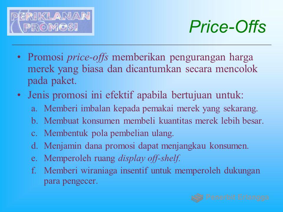 Price-Offs Promosi price-offs memberikan pengurangan harga merek yang biasa dan dicantumkan secara mencolok pada paket. Jenis promosi ini efektif apab