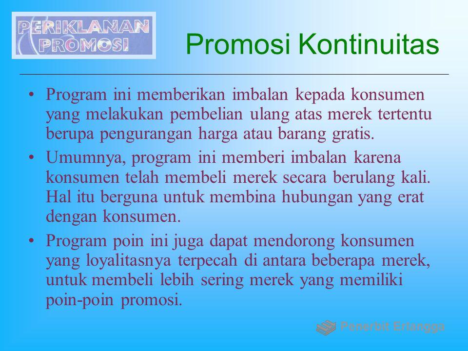 Promosi Kontinuitas Program ini memberikan imbalan kepada konsumen yang melakukan pembelian ulang atas merek tertentu berupa pengurangan harga atau ba