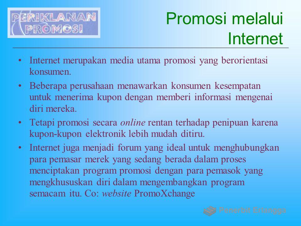 Promosi melalui Internet Internet merupakan media utama promosi yang berorientasi konsumen. Beberapa perusahaan menawarkan konsumen kesempatan untuk m
