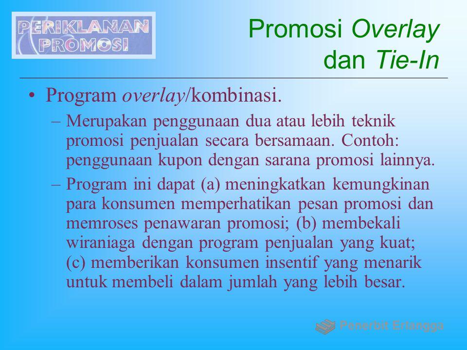 Promosi Overlay dan Tie-In Program overlay/kombinasi. –Merupakan penggunaan dua atau lebih teknik promosi penjualan secara bersamaan. Contoh: pengguna