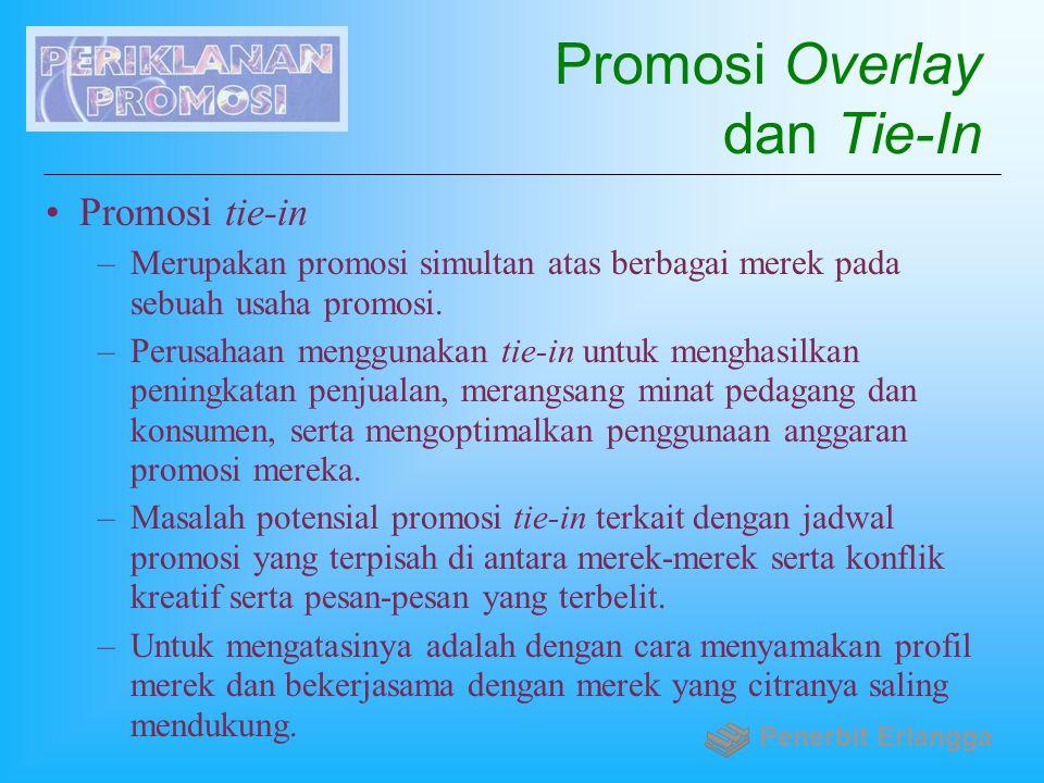 Promosi Overlay dan Tie-In Promosi tie-in –Merupakan promosi simultan atas berbagai merek pada sebuah usaha promosi. –Perusahaan menggunakan tie-in un