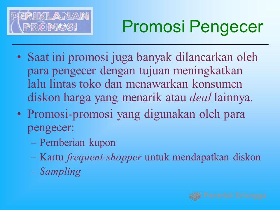 Promosi Pengecer Saat ini promosi juga banyak dilancarkan oleh para pengecer dengan tujuan meningkatkan lalu lintas toko dan menawarkan konsumen disko