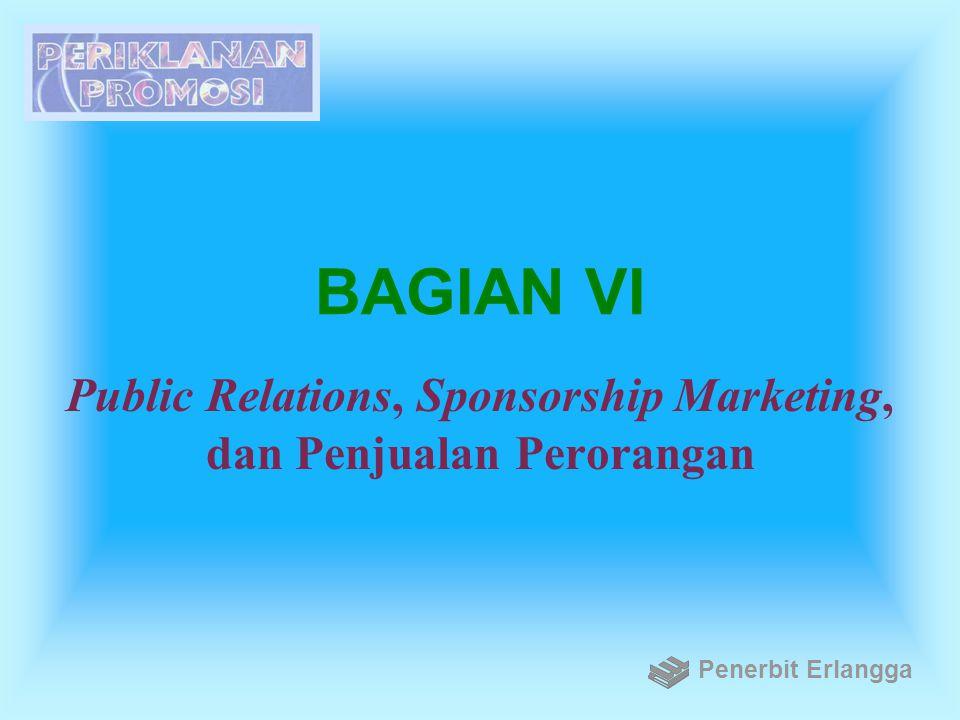 BAGIAN VI Public Relations, Sponsorship Marketing, dan Penjualan Perorangan Penerbit Erlangga