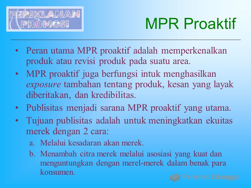 MPR Proaktif Peran utama MPR proaktif adalah memperkenalkan produk atau revisi produk pada suatu area. MPR proaktif juga berfungsi intuk menghasilkan