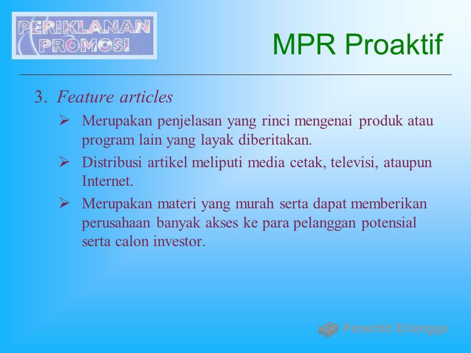MPR Proaktif 3. Feature articles  Merupakan penjelasan yang rinci mengenai produk atau program lain yang layak diberitakan.  Distribusi artikel meli