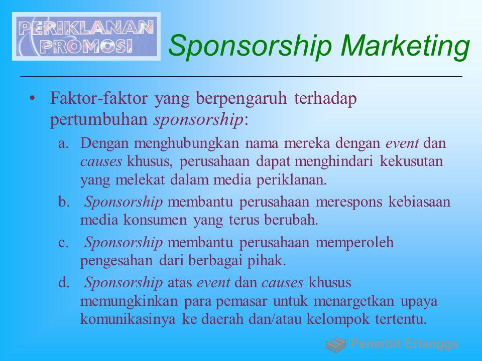 Sponsorship Marketing Faktor-faktor yang berpengaruh terhadap pertumbuhan sponsorship: a.Dengan menghubungkan nama mereka dengan event dan causes khus