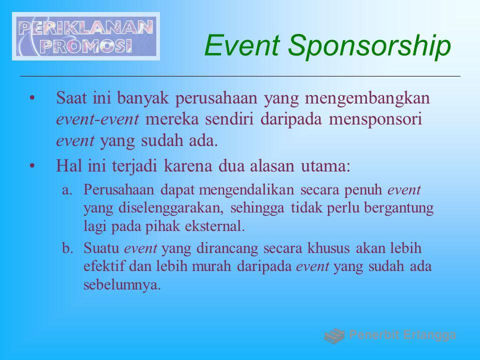 Event Sponsorship Saat ini banyak perusahaan yang mengembangkan event-event mereka sendiri daripada mensponsori event yang sudah ada. Hal ini terjadi