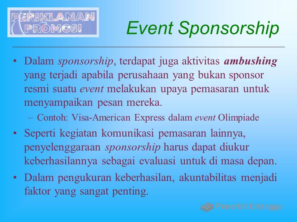 Event Sponsorship Dalam sponsorship, terdapat juga aktivitas ambushing yang terjadi apabila perusahaan yang bukan sponsor resmi suatu event melakukan