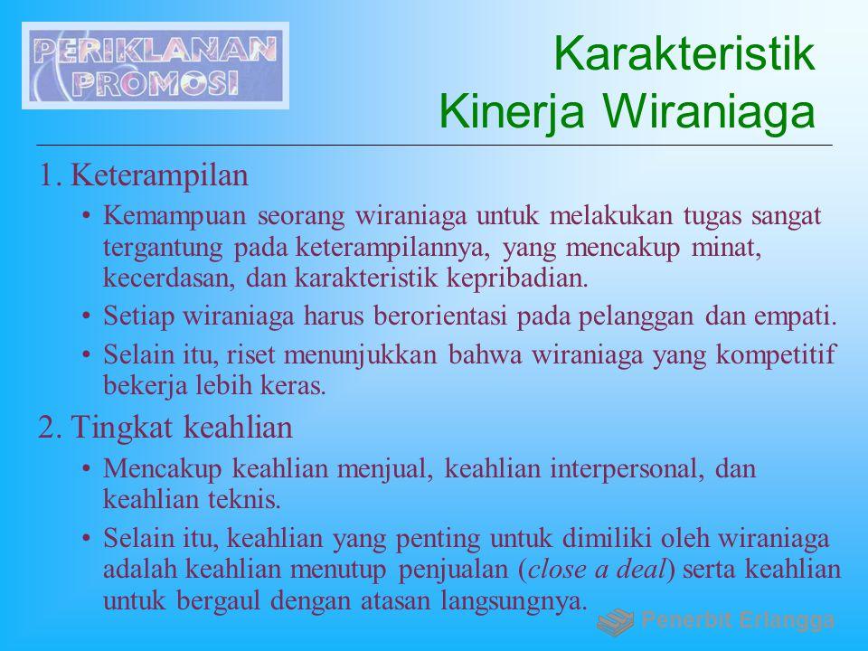 Karakteristik Kinerja Wiraniaga 1.Keterampilan Kemampuan seorang wiraniaga untuk melakukan tugas sangat tergantung pada keterampilannya, yang mencakup