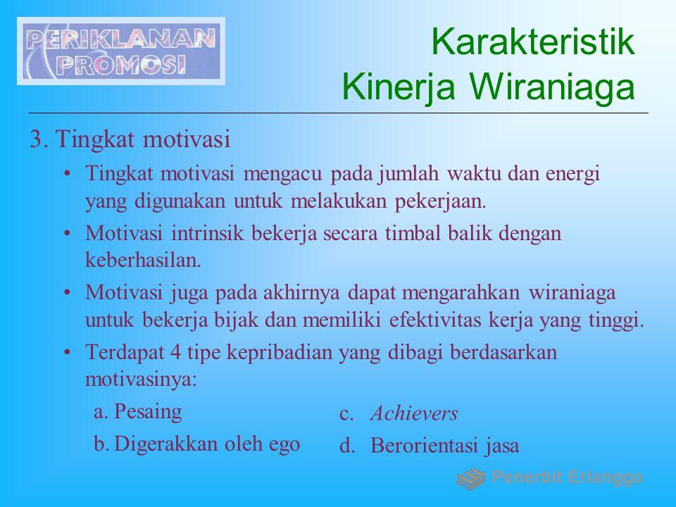 Karakteristik Kinerja Wiraniaga 3.Tingkat motivasi Tingkat motivasi mengacu pada jumlah waktu dan energi yang digunakan untuk melakukan pekerjaan. Mot