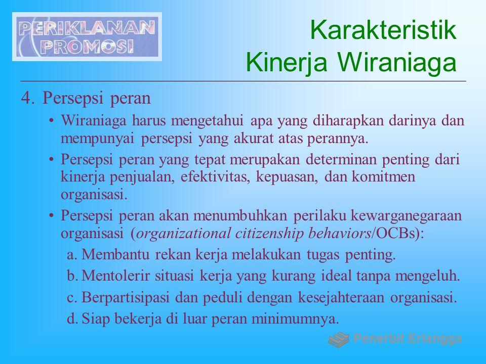 Karakteristik Kinerja Wiraniaga 4.Persepsi peran Wiraniaga harus mengetahui apa yang diharapkan darinya dan mempunyai persepsi yang akurat atas perann