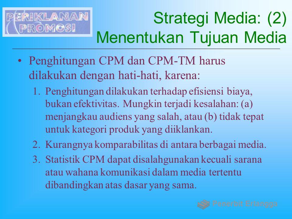 Strategi Media: (2) Menentukan Tujuan Media Penghitungan CPM dan CPM-TM harus dilakukan dengan hati-hati, karena: 1.Penghitungan dilakukan terhadap ef
