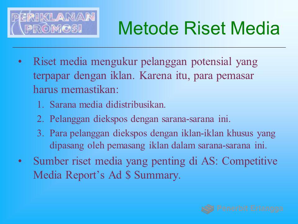 Metode Riset Media Riset media mengukur pelanggan potensial yang terpapar dengan iklan. Karena itu, para pemasar harus memastikan: 1.Sarana media didi