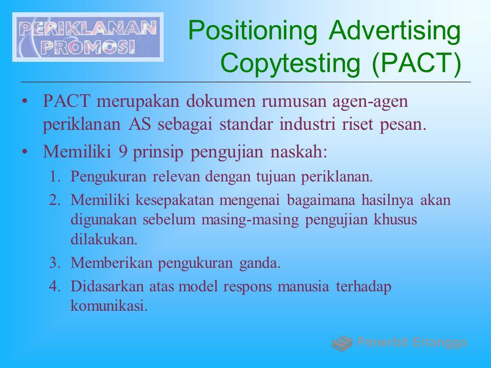 Positioning Advertising Copytesting (PACT) PACT merupakan dokumen rumusan agen-agen periklanan AS sebagai standar industri riset pesan. Memiliki 9 pri