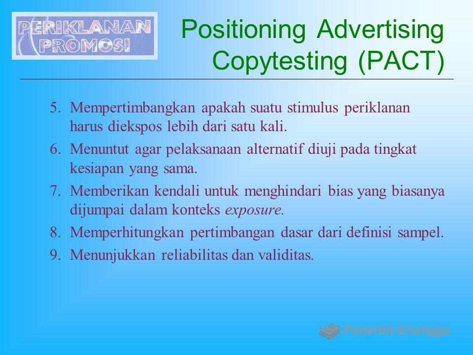 Positioning Advertising Copytesting (PACT) 5.Mempertimbangkan apakah suatu stimulus periklanan harus diekspos lebih dari satu kali. 6.Menuntut agar pe