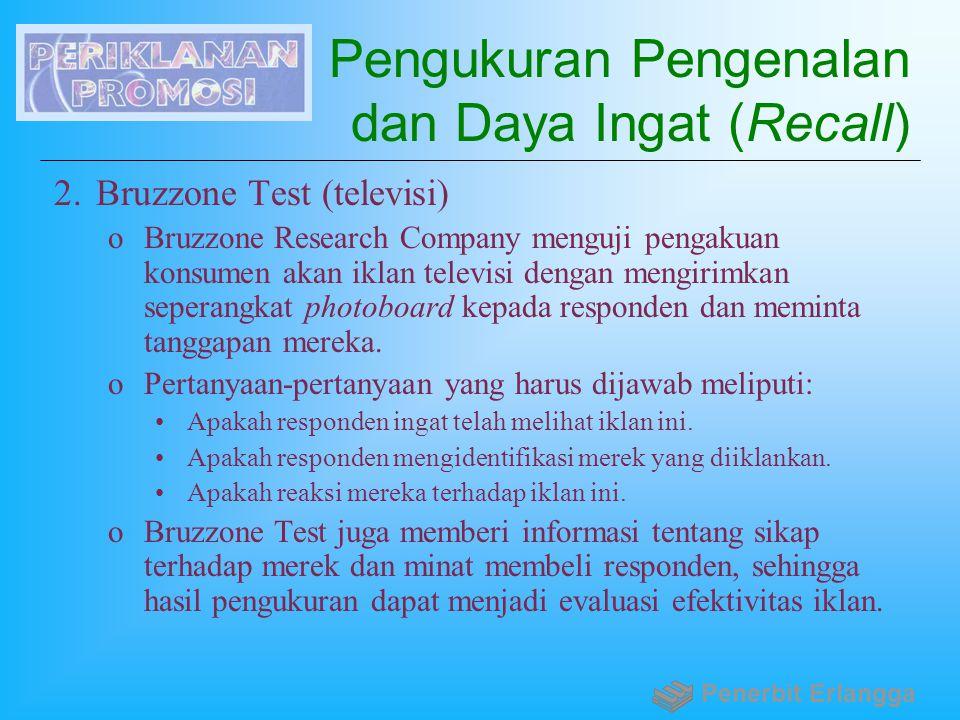 Pengukuran Pengenalan dan Daya Ingat (Recall) 2.Bruzzone Test (televisi) oBruzzone Research Company menguji pengakuan konsumen akan iklan televisi den