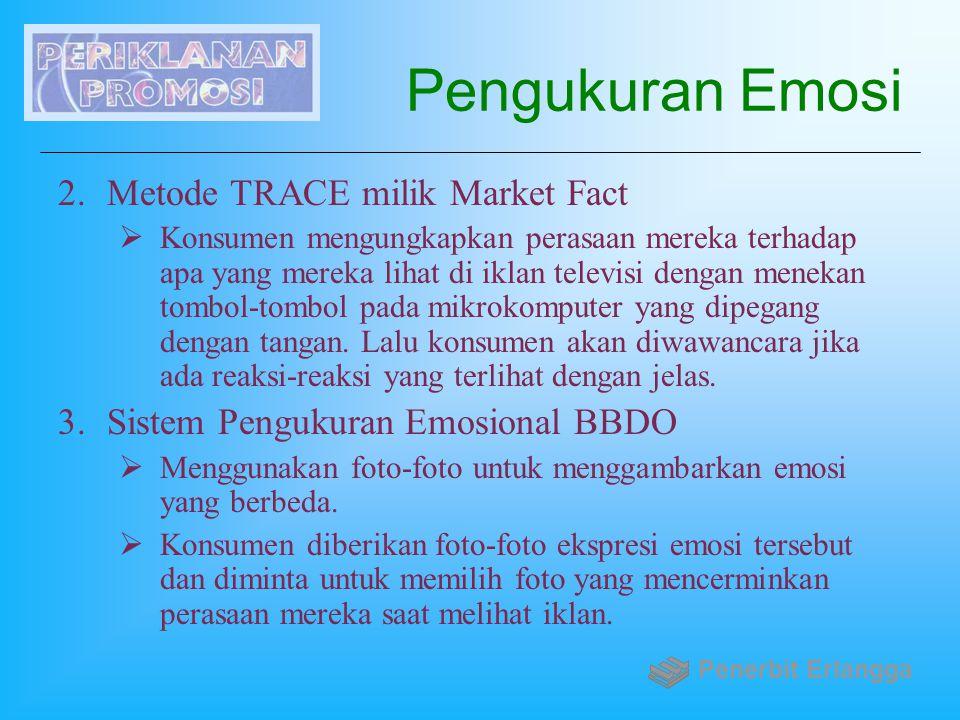 Pengukuran Emosi 2.Metode TRACE milik Market Fact  Konsumen mengungkapkan perasaan mereka terhadap apa yang mereka lihat di iklan televisi dengan men