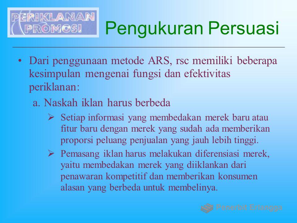Pengukuran Persuasi Dari penggunaan metode ARS, rsc memiliki beberapa kesimpulan mengenai fungsi dan efektivitas periklanan: a.Naskah iklan harus berb