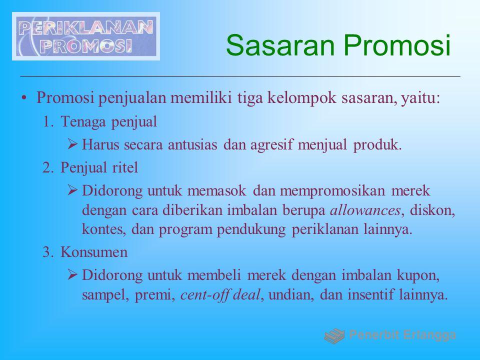 Sasaran Promosi Promosi penjualan memiliki tiga kelompok sasaran, yaitu: 1.Tenaga penjual  Harus secara antusias dan agresif menjual produk. 2.Penjua