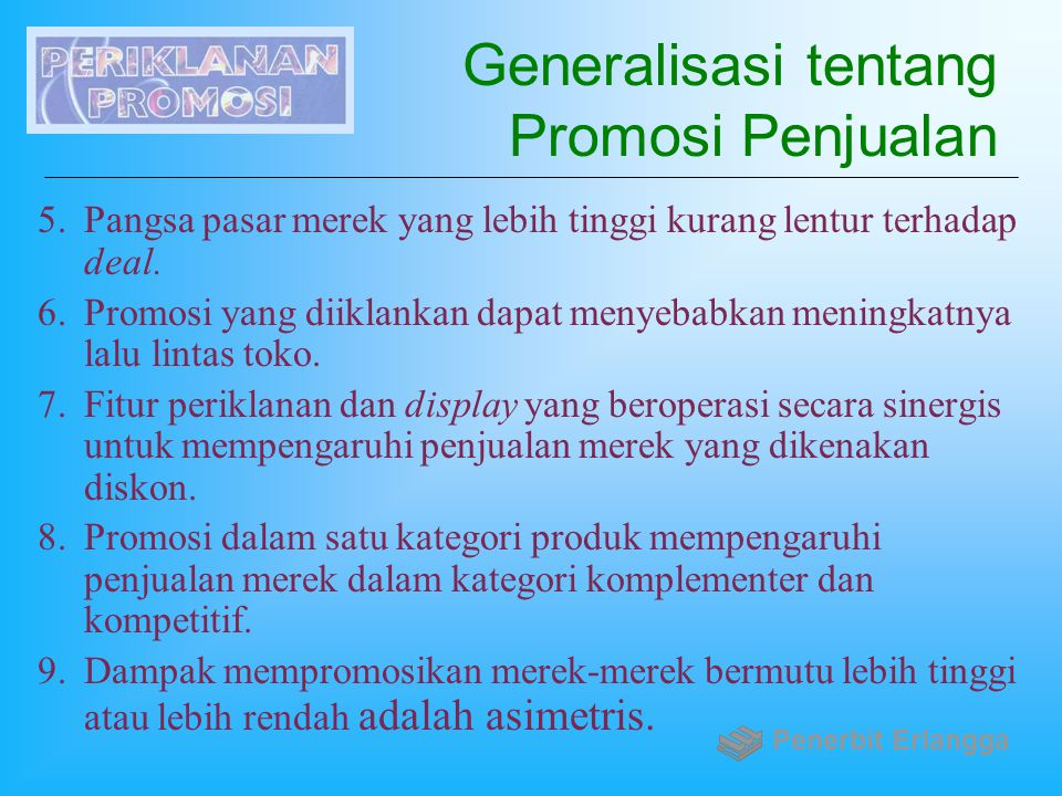 Generalisasi tentang Promosi Penjualan 5.Pangsa pasar merek yang lebih tinggi kurang lentur terhadap deal. 6.Promosi yang diiklankan dapat menyebabkan
