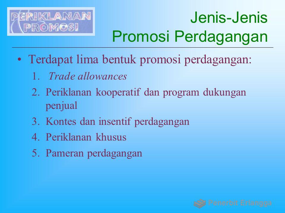 Jenis-Jenis Promosi Perdagangan Terdapat lima bentuk promosi perdagangan: 1. Trade allowances 2.Periklanan kooperatif dan program dukungan penjual 3.K