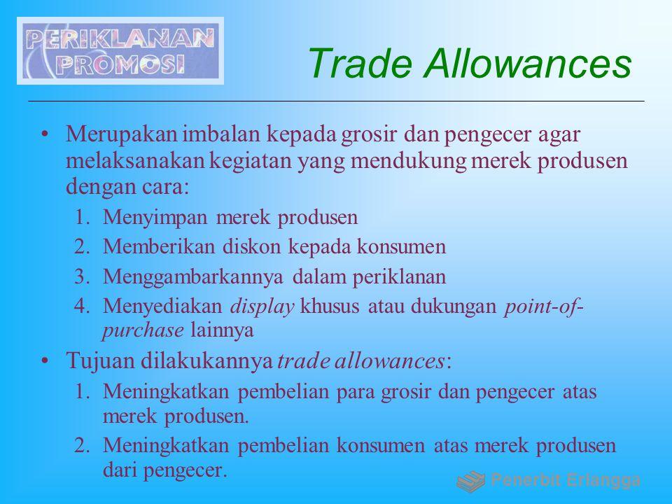 Trade Allowances Merupakan imbalan kepada grosir dan pengecer agar melaksanakan kegiatan yang mendukung merek produsen dengan cara: 1.Menyimpan merek