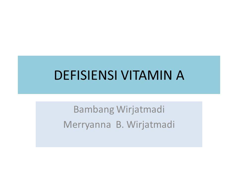 DEFISIENSI VITAMIN A Bambang Wirjatmadi Merryanna B. Wirjatmadi