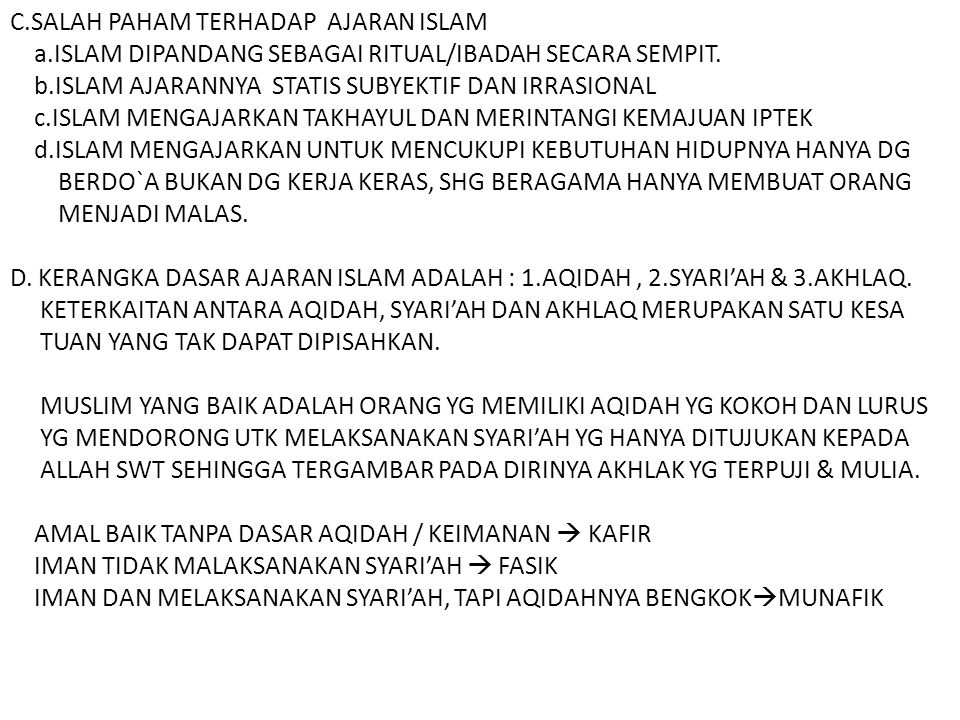 C.SALAH PAHAM TERHADAP AJARAN ISLAM a.ISLAM DIPANDANG SEBAGAI RITUAL/IBADAH SECARA SEMPIT. b.ISLAM AJARANNYA STATIS SUBYEKTIF DAN IRRASIONAL c.ISLAM M