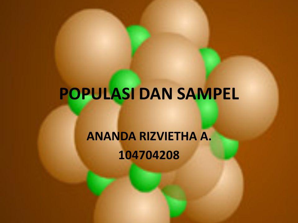 POPULASI DAN SAMPEL ANANDA RIZVIETHA A. 104704208