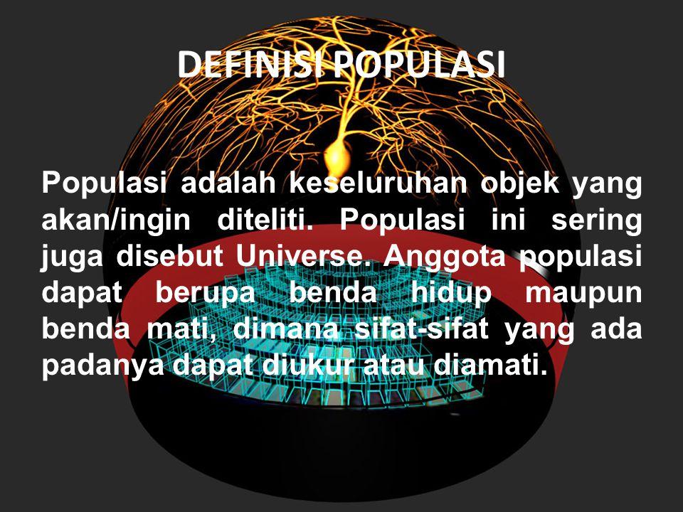 DEFINISI POPULASI Populasi adalah keseluruhan objek yang akan/ingin diteliti. Populasi ini sering juga disebut Universe. Anggota populasi dapat berupa
