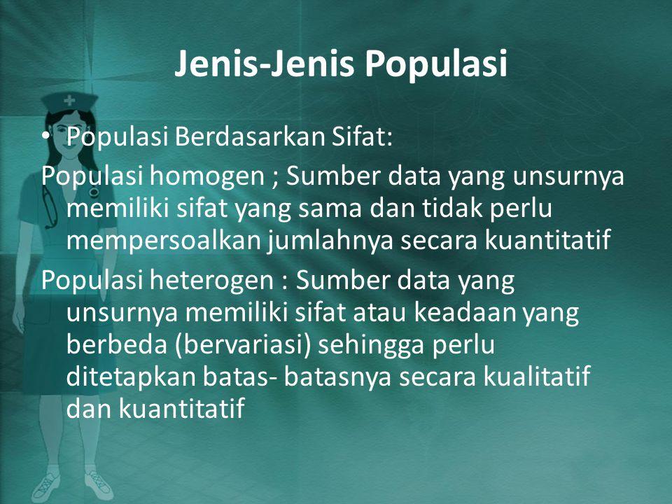 Jenis-Jenis Populasi Populasi Berdasarkan Sifat: Populasi homogen ; Sumber data yang unsurnya memiliki sifat yang sama dan tidak perlu mempersoalkan j