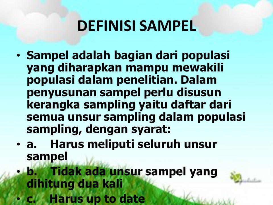 DEFINISI SAMPEL Sampel adalah bagian dari populasi yang diharapkan mampu mewakili populasi dalam penelitian. Dalam penyusunan sampel perlu disusun ker
