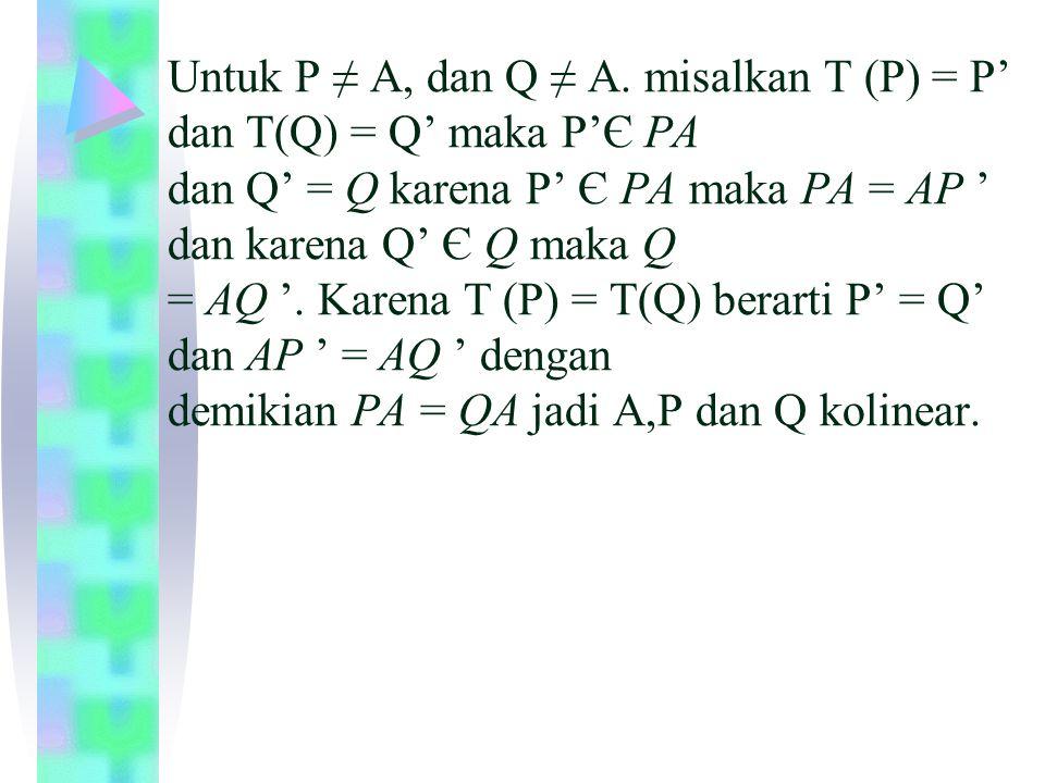 Karena A, P dan Q kolinier dan P' = Q' dengan P' titik tengah AP dan titik tengah AQ maka P = Q.