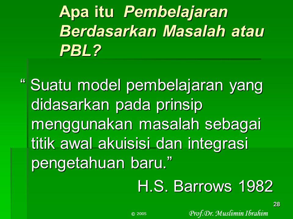 Prof.Dr. Muslimin Ibrahim © 2005 27 C. Model Pembelajaran Berdasarkan Masalah  Tidak dirancang untuk membantu dosen/guru memberikan informasi sebanya