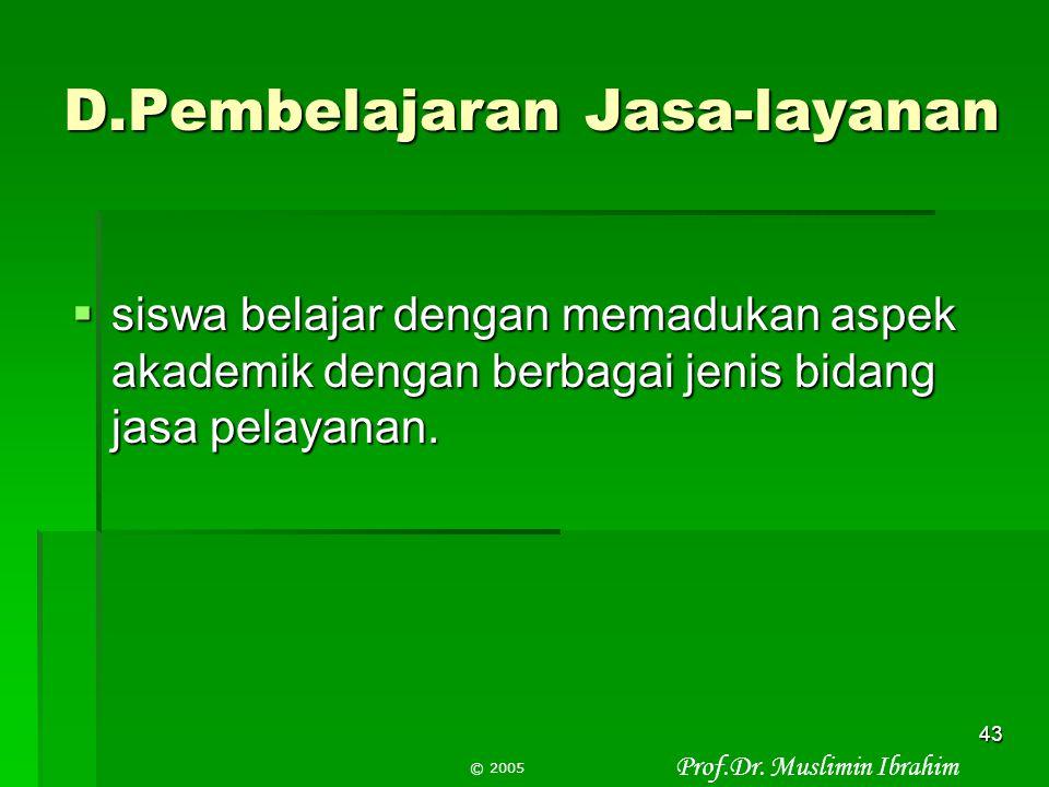 Prof.Dr. Muslimin Ibrahim © 2005 42 Proporsi relatif Waktu dalam kurikulum Problem solving Problem-based learning