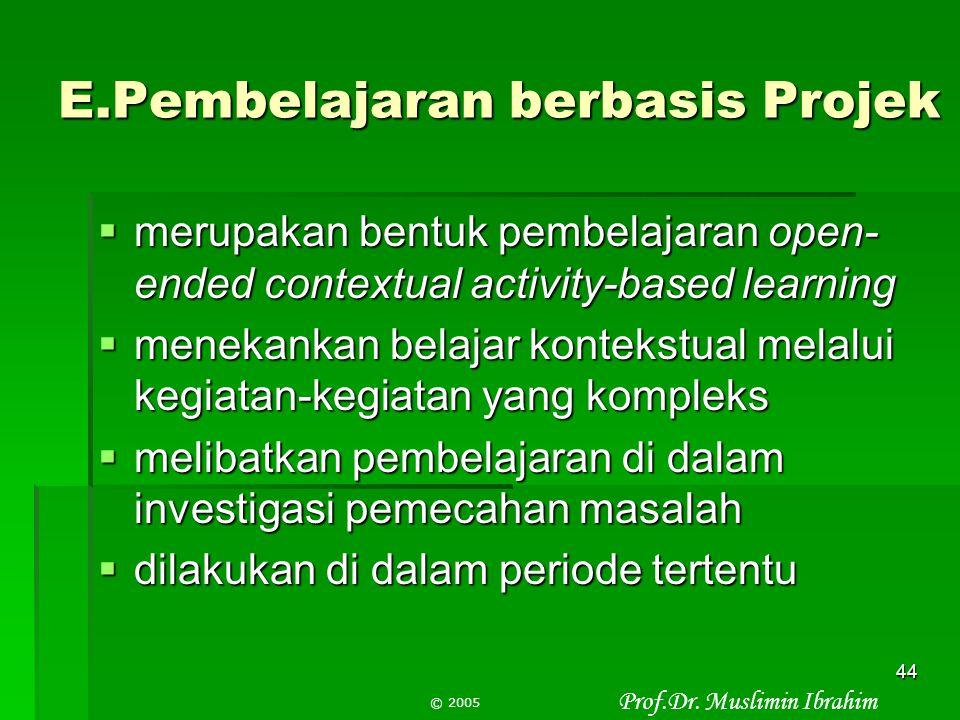 Prof.Dr. Muslimin Ibrahim © 2005 43 D.Pembelajaran Jasa-layanan  siswa belajar dengan memadukan aspek akademik dengan berbagai jenis bidang jasa pela