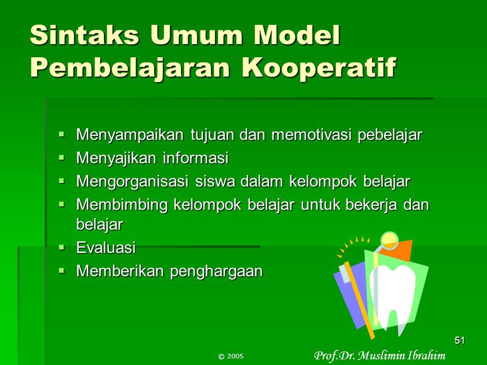 Prof.Dr. Muslimin Ibrahim © 2005 50 Jenis Pembelajaran Kooperatif a.l.:  Student Team Achievement Division (STAD)  Jigsaw  Kelompok Investigasi  P