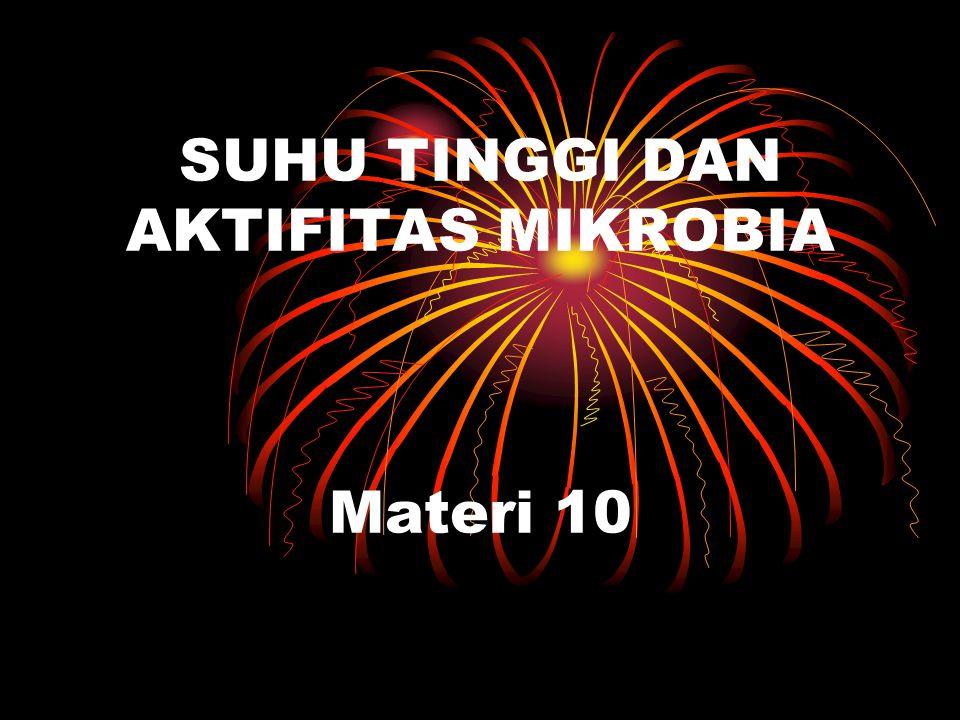 SUHU TINGGI DAN AKTIFITAS MIKROBIA Materi 10
