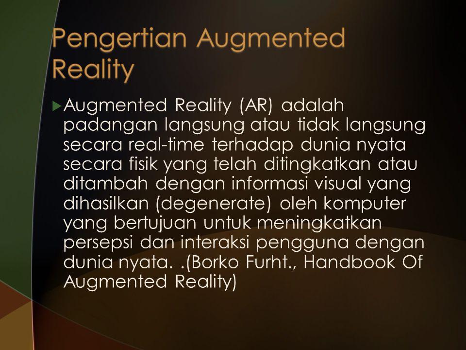  Augmented = ditambah atau ditingkatkan  Reality = kenyataan atau realitas  Penggabungan objek fisik dunia nyata dengan objek virtual yang dimana penggabungan ini terjadi pada komptuer anda