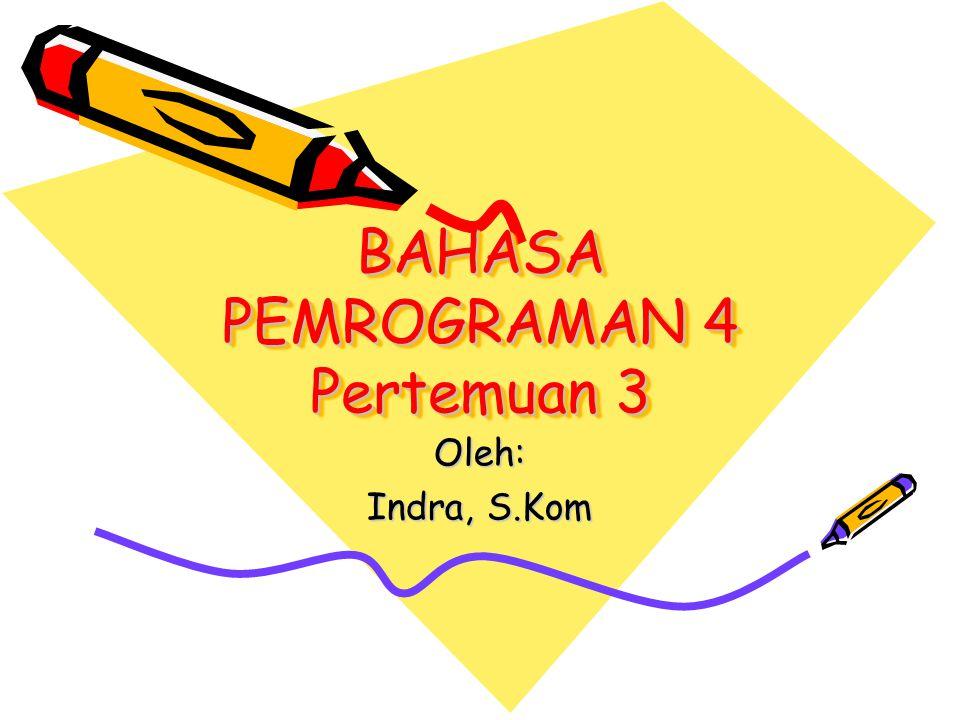 BAHASA PEMROGRAMAN 4 Pertemuan 3 Oleh: Indra, S.Kom