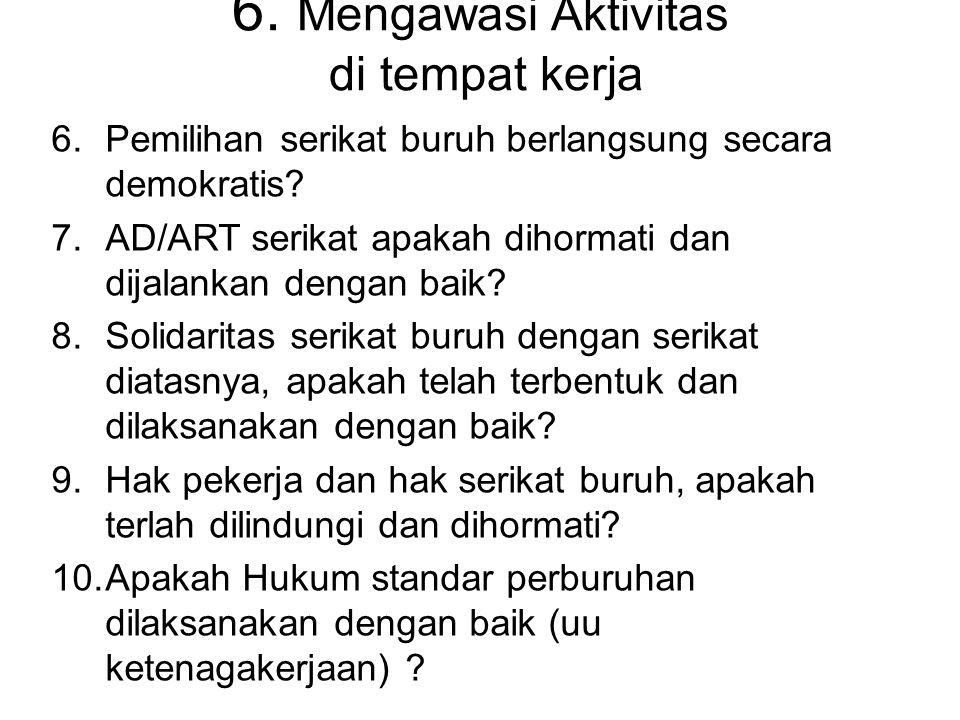 6. Mengawasi Aktivitas di tempat kerja 6.Pemilihan serikat buruh berlangsung secara demokratis? 7.AD/ART serikat apakah dihormati dan dijalankan denga