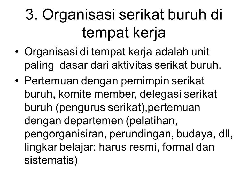 3. Organisasi serikat buruh di tempat kerja Organisasi di tempat kerja adalah unit paling dasar dari aktivitas serikat buruh. Pertemuan dengan pemimpi
