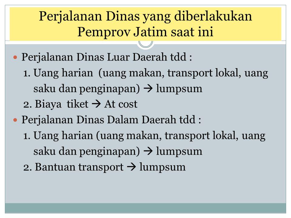 Perjalanan Dinas Luar Daerah tdd : 1. Uang harian (uang makan, transport lokal, uang saku dan penginapan)  lumpsum 2. Biaya tiket  At cost Perjalana