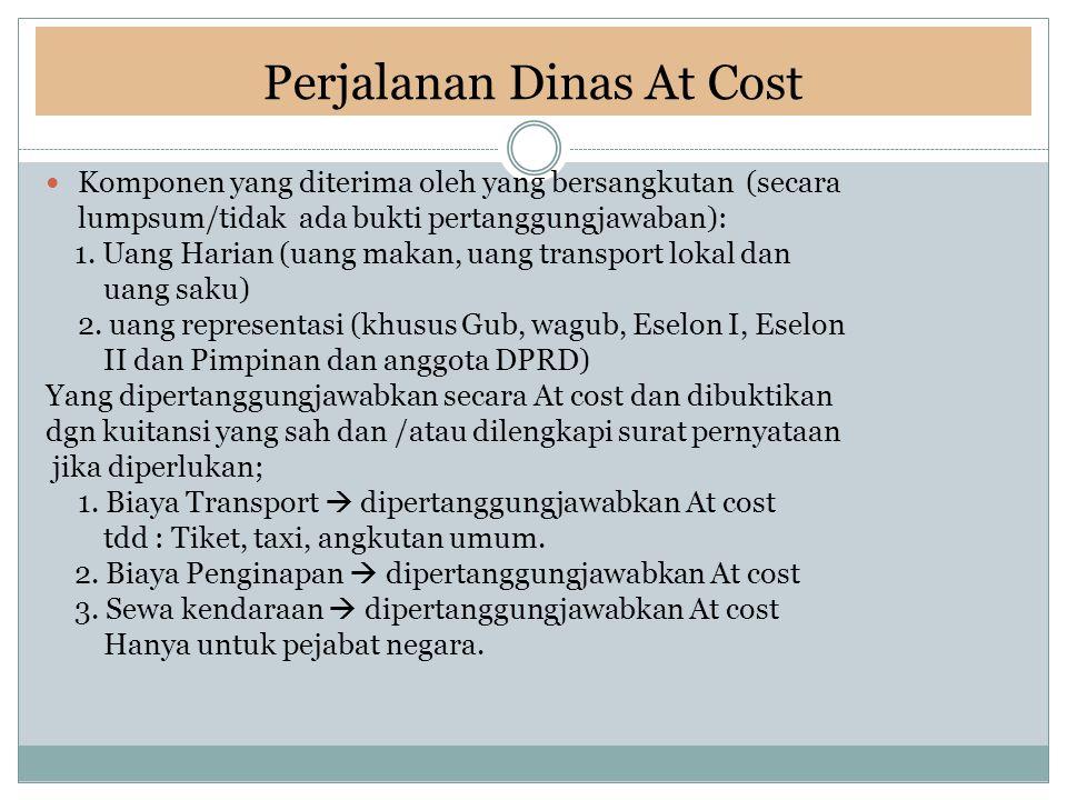 Perjalanan Dinas At Cost Komponen yang diterima oleh yang bersangkutan (secara lumpsum/tidak ada bukti pertanggungjawaban): 1. Uang Harian (uang makan