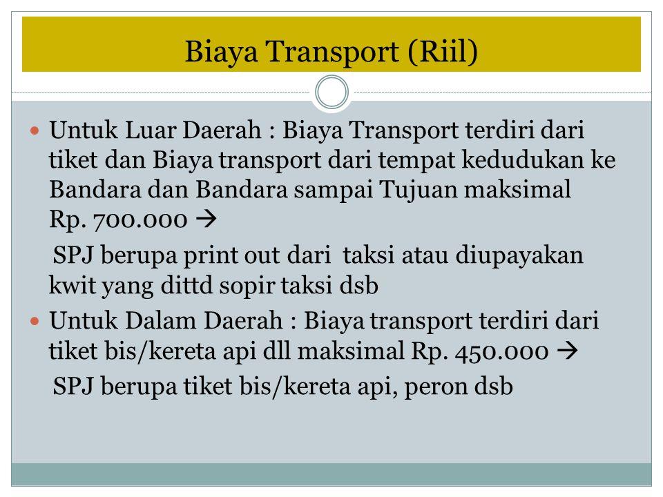 Biaya Transport (Riil) Untuk Luar Daerah : Biaya Transport terdiri dari tiket dan Biaya transport dari tempat kedudukan ke Bandara dan Bandara sampai