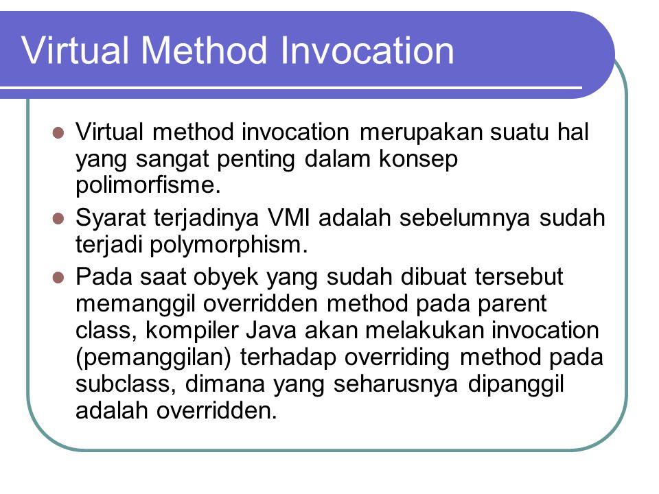 Virtual Method Invocation Virtual method invocation merupakan suatu hal yang sangat penting dalam konsep polimorfisme.