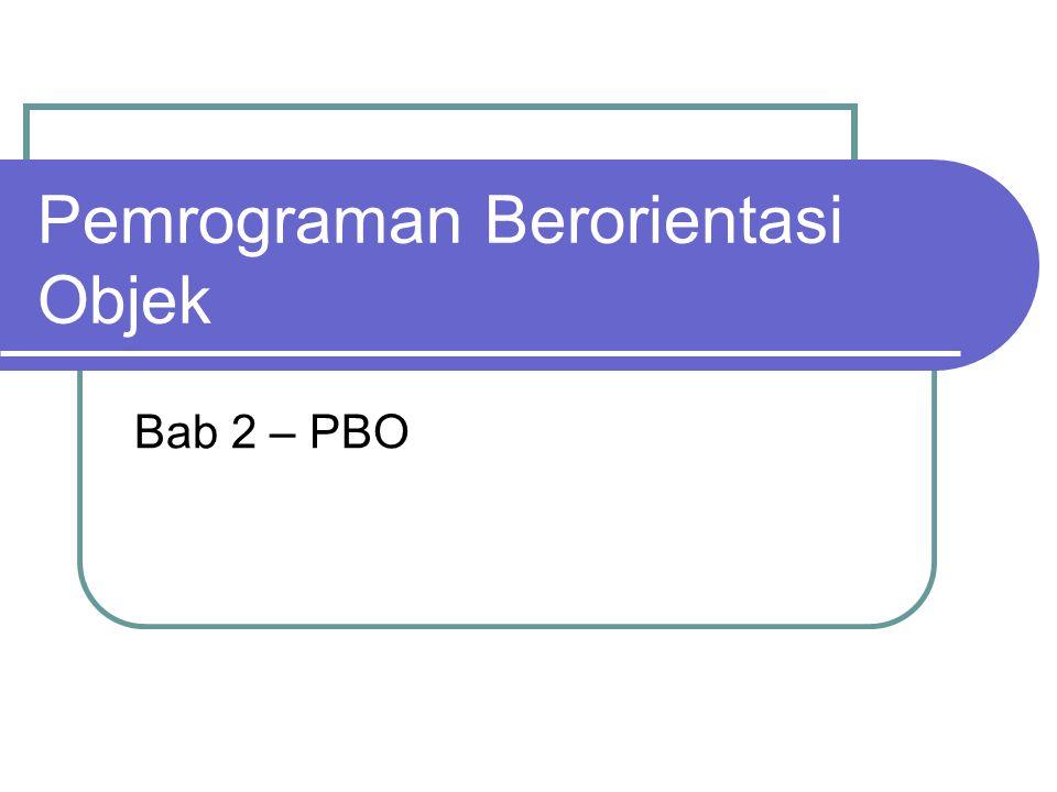 Pemrograman Berorientasi Objek Bab 2 – PBO