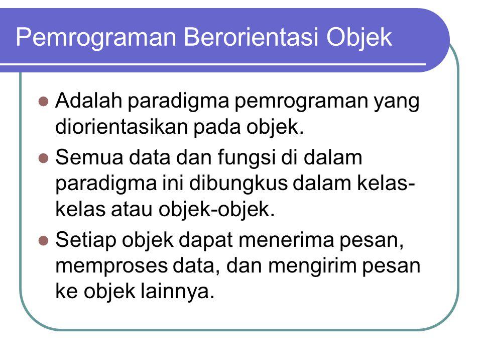 Pemrograman Berorientasi Objek Adalah paradigma pemrograman yang diorientasikan pada objek. Semua data dan fungsi di dalam paradigma ini dibungkus dal